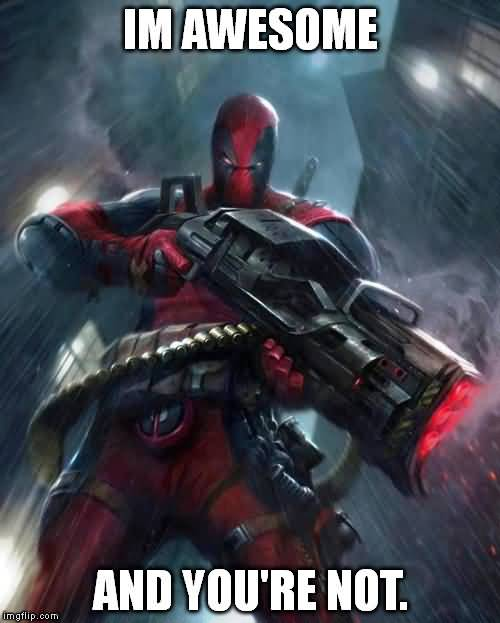 You Re Awesome Funny Memes : Funny deadpool memes im awesome and you re not picsmine