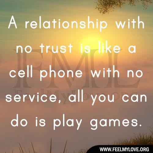 Games Quotes a relationship with no trust is like a cell phone with no service all you can do is play game
