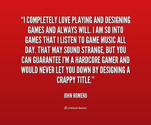 Games Quotes i completely love playing and designing games and always will