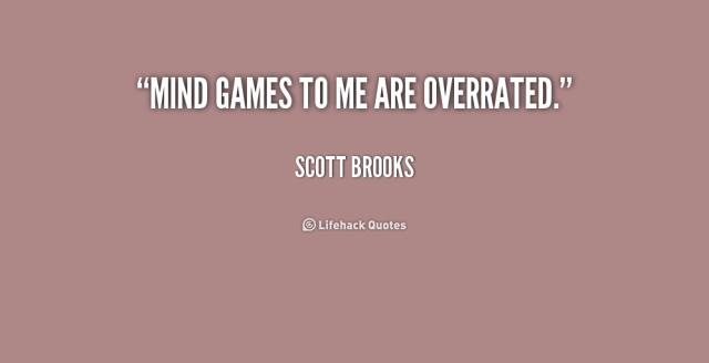 Games Quotes mind games to me are overrated