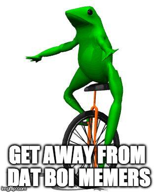 Get Away From Dat Boi Memers Dat Boi Memes