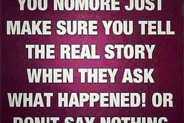 Ghetto Quotes if i don't fuck with you nomore just make sure you tell the real story when tehy