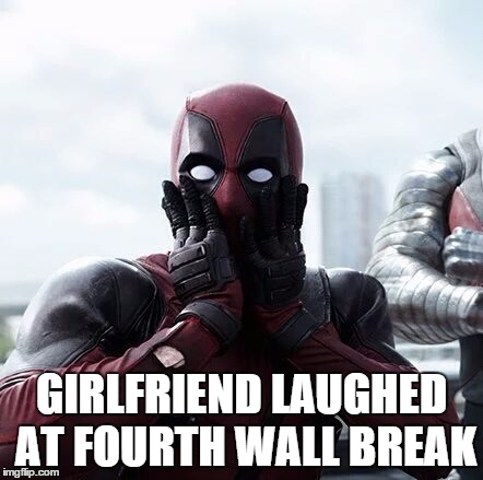 Girlfriend Laughed At Fourth Wall Break Funny Deadpool Memes