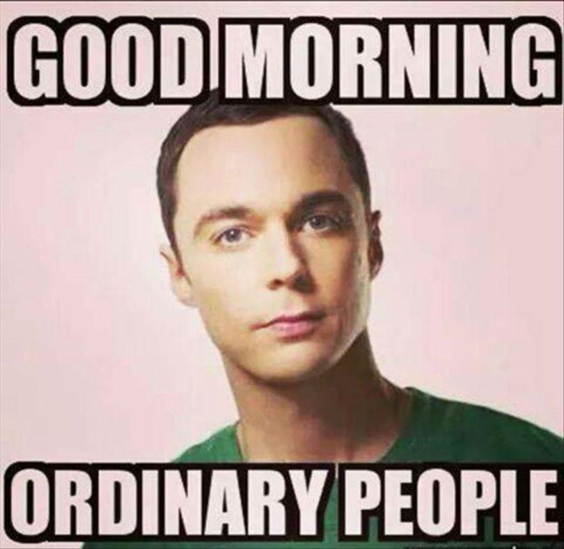 Good Morning Memes good morning ordinary people