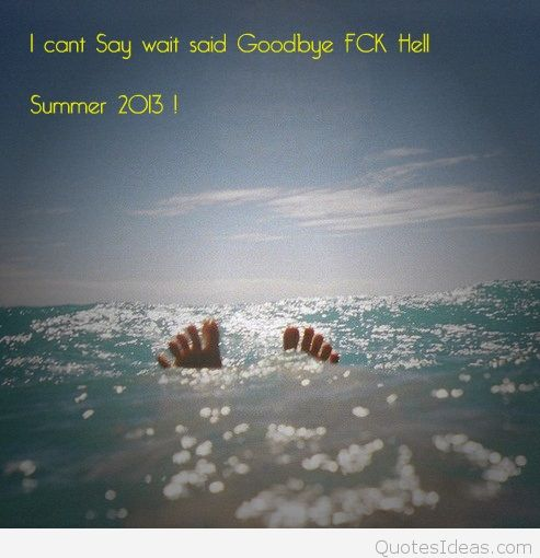 Goodbye Summer Quotes i cant say wait goodbye fck hell summer
