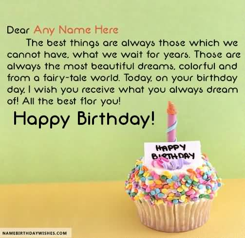 Happy Birthday Quotes dear any name here the best things are always those which we cannot