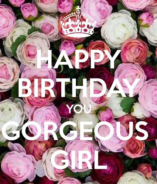 Happy Birthday Sayings happy birthday you gorgeous girl