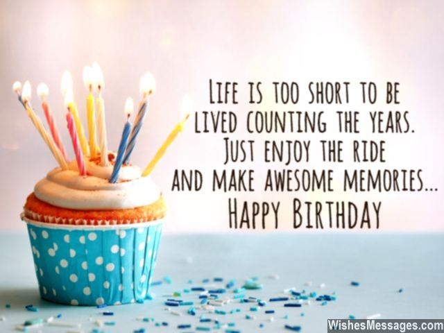 Happy Birthday Sayings life is too short to be lived counting the years