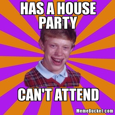 Has a house party cant attend Party Memes