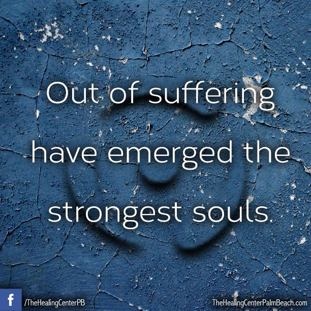 Healing Quotes out of suffering have emerged the strongest