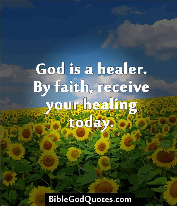 Healing Sayings god is a healer by faith receive