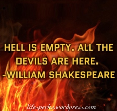 Hell Quotes hell is empty all the devils are here