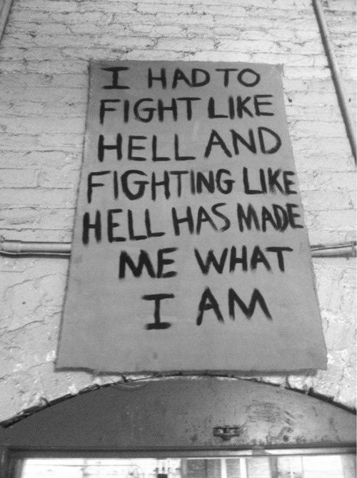 Hell Quotes i had to fight like hell and fighting