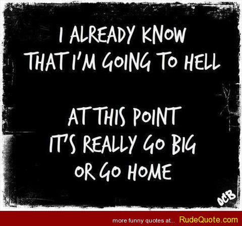 Hell Sayings i already know that I'm going
