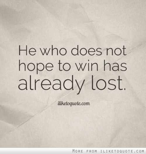 Hope Quotes he who does not hope to win has already lost