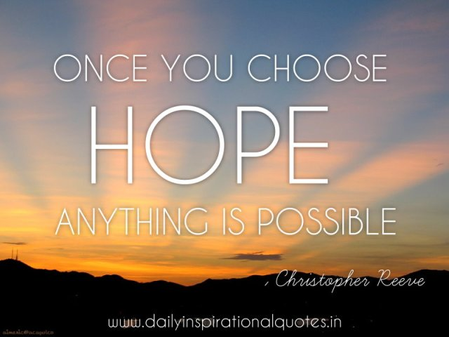 Hope Quotes once you choose hope anything is possible