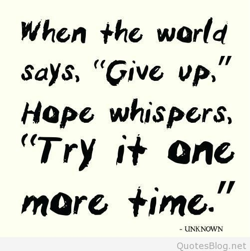 Hope Quotes when the world say give up