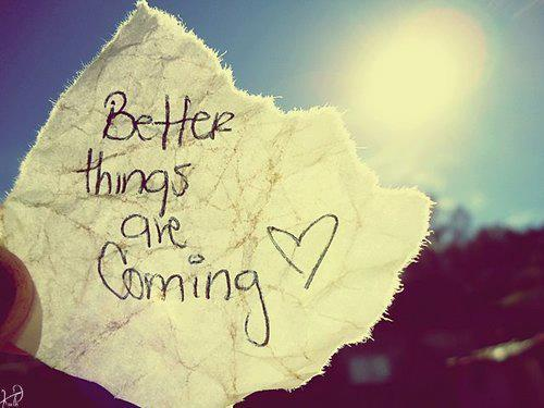 Hope Sayings better things are coming