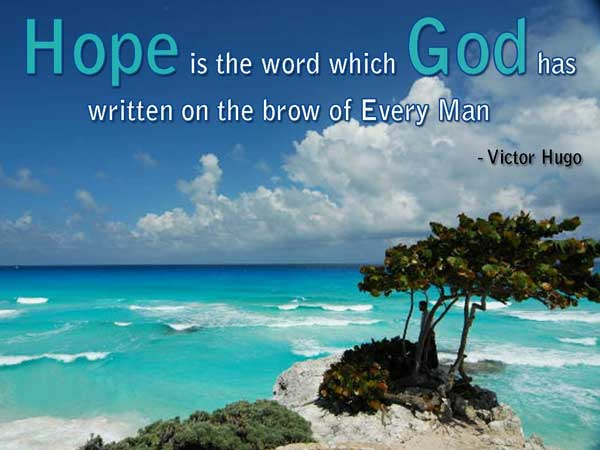 Hope Sayings hope is the word which god has written on the brow of every man