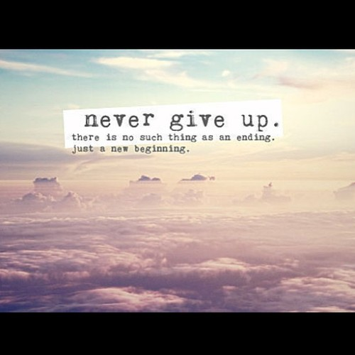 Hope Sayings never give up there is no such thing as an ending