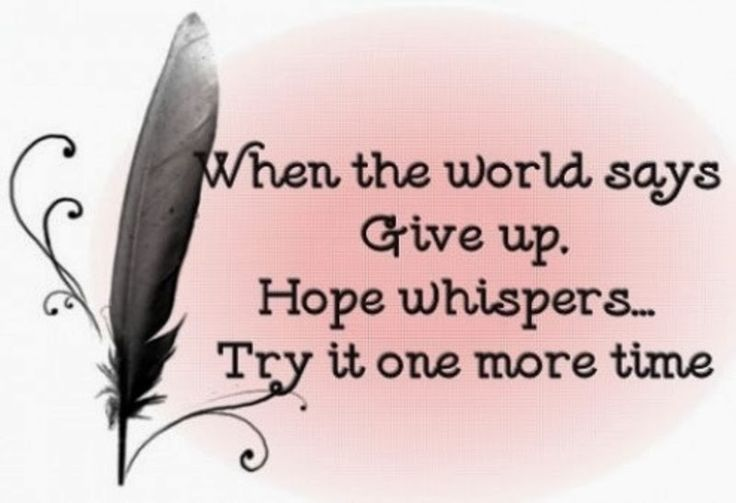 Hope Sayings when the world says give up hope whispers try it one more time