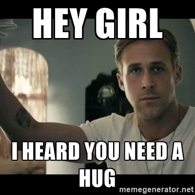 Hug Memes Hey girl i heard you need a hug
