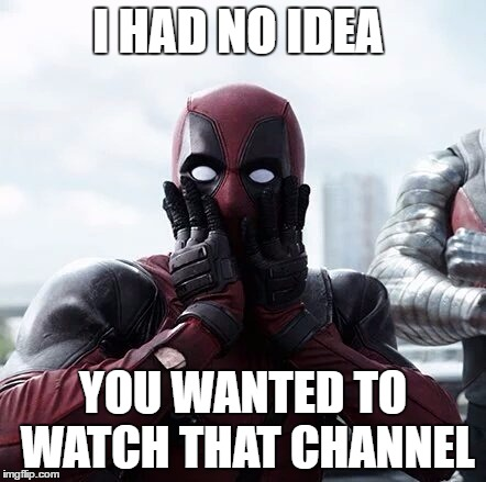 I Had No Idea You Wanted To Watch That Channel Funny Deadpool Meme