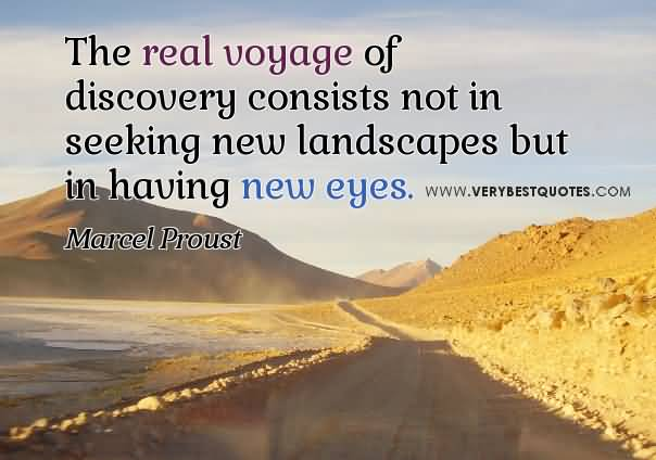 Imagination sayings the real voyage of discovery consists not in seeking new landscapes but in having new eyes