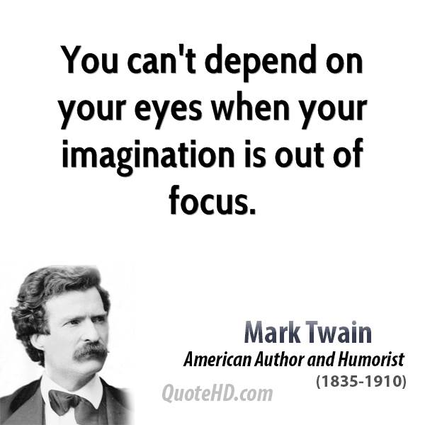 Imagination sayings you can't depend on your eyes when your imagination is out of focus