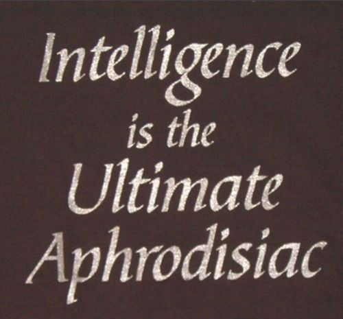 Intelligence Quotes intelligence is the ultimate aphrodisiac