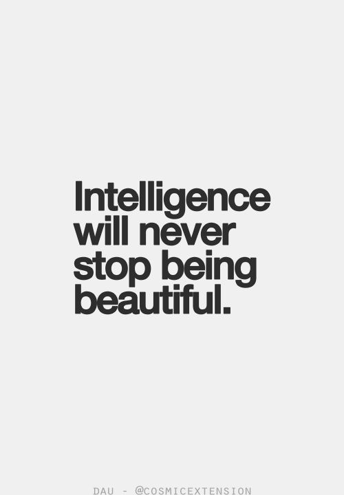 Intelligence Quotes intelligence will never stop being beautiful, (2)