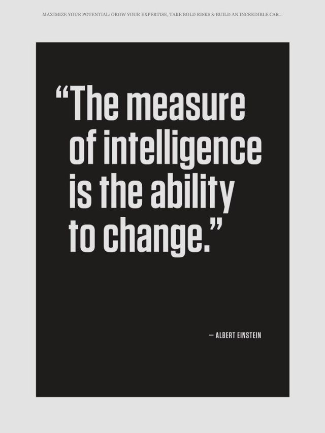 Intelligence Quotes the measure of intelligence is the ability to change