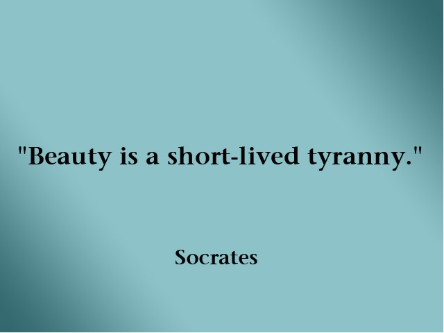 Interesting Quotes beauty is a short lived tyranny
