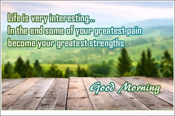 Interesting Quotes life is very interesting in the end some of your greatest pain become your greatest strengths