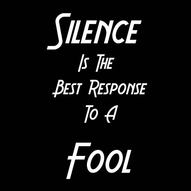 Interesting Quotes silence is the best response to a fool