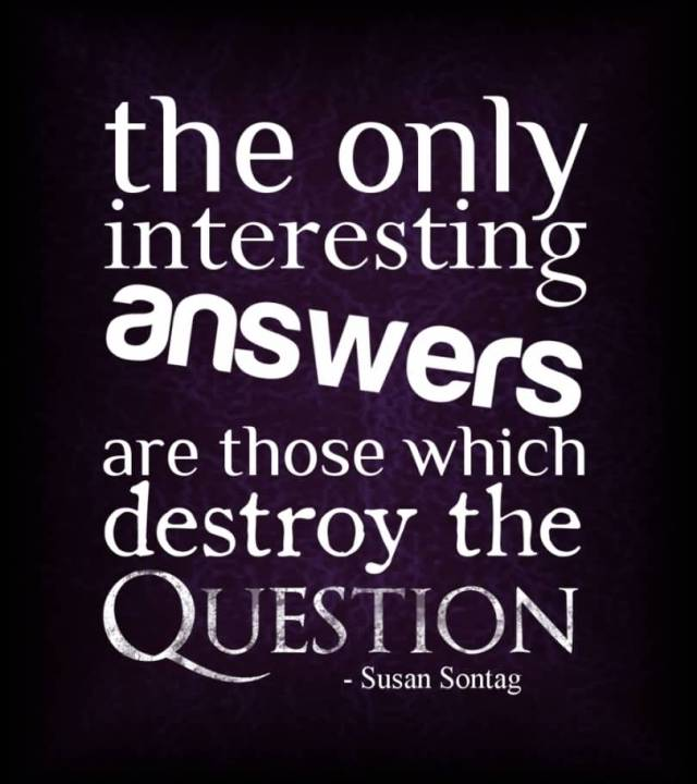 Interesting sayings the only interesting answers are those which destroy the question