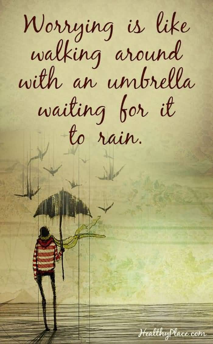 Interesting sayings worrying is like walking around with an umbrella waiting for it to rain