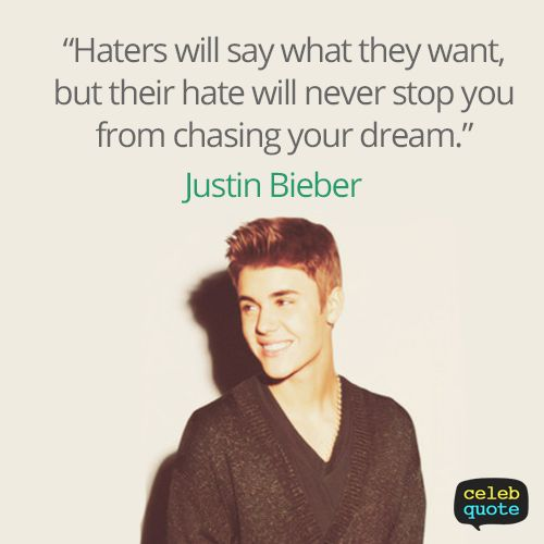 Justin Bieber Quotes haters will say what they want but their hate will never stop you from chasing your dream justin bieber