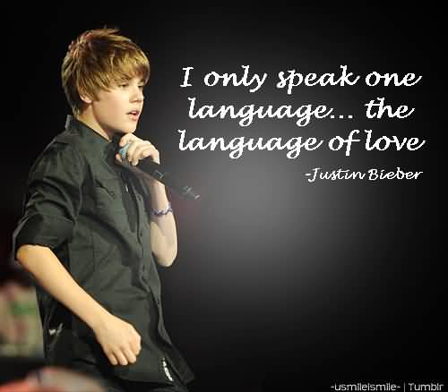Justin Bieber Quotes i only speak one language the
