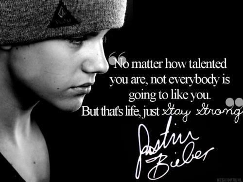Justin Bieber Quotes no matter how talented you are not everybody is going to like you