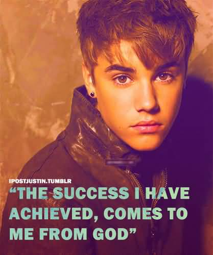 Justin Bieber Quotes the success i have achieved