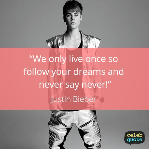 Justin Bieber Quotes we only live once so follow your dreams and