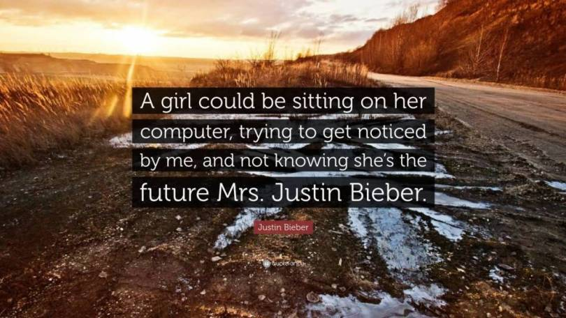 Justin Bieber Sayings a girl could be sitting on her computer trying to get noticed