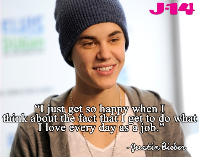 Justin Bieber Sayings i just get so happy when i think about the fact that i get to do what