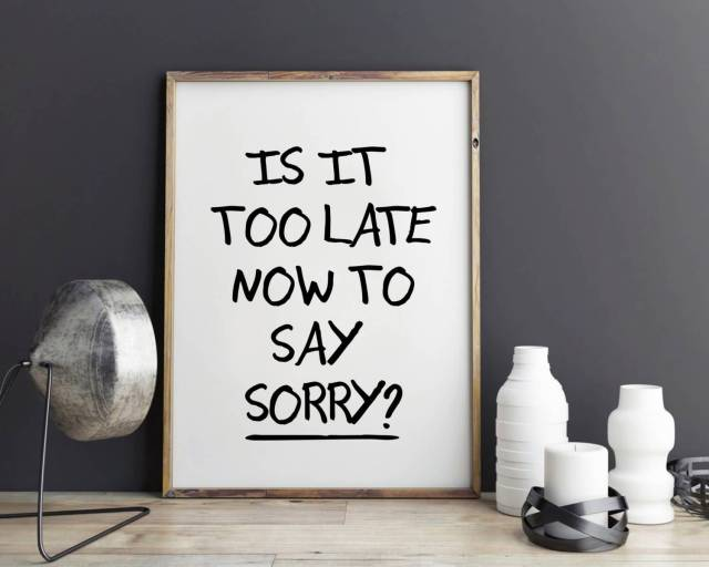 Justin Bieber Sayings is it too late now to say sorry