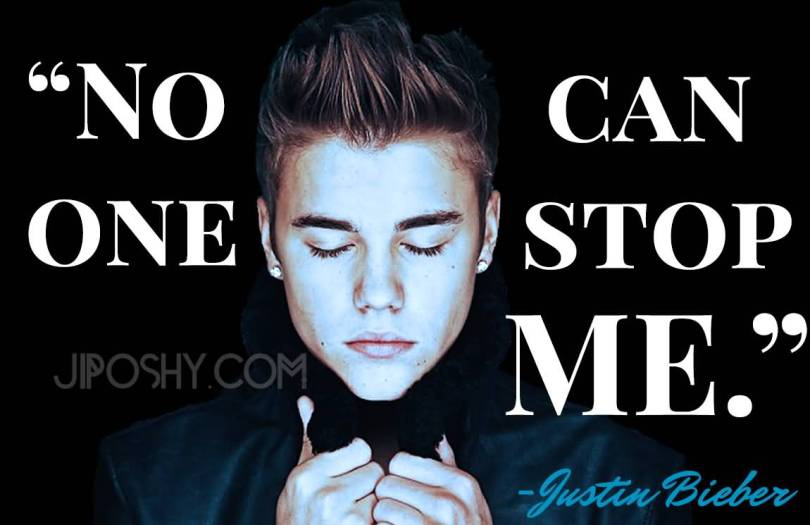 Justin Bieber Sayings no one can stop me