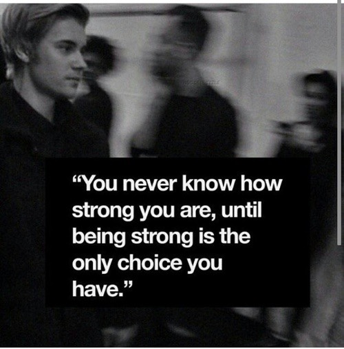 Justin Bieber Sayings you never know how strong you are until