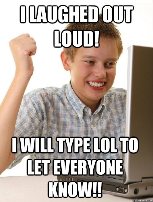 LOL Memes I laughed out loud i will type lol to let