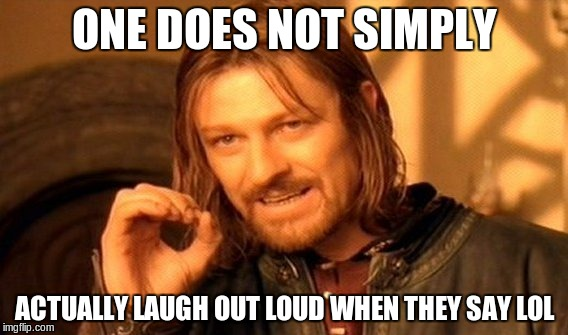 LOL Memes One does not simply actually laugh out loud
