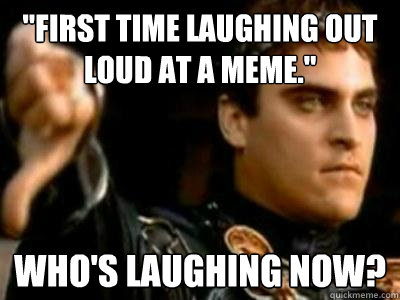 LOL Memes first time laughing out loud at a meme